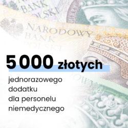 5000 zł dodatku dla personelu niemedycznego – dla salowych, noszowych, kierowców karetek